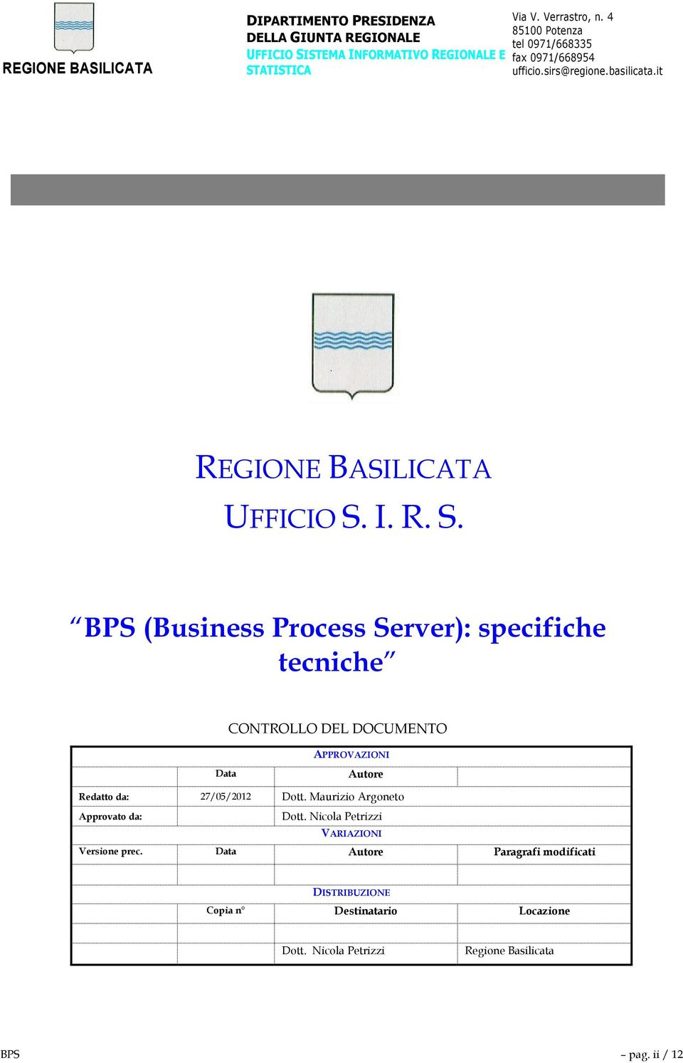 I. R. S. BPS (Business Process Server): specifiche tecniche CONTROLLO DEL DOCUMENTO Data APPROVAZIONI Autore Redatto da: 27/05/2012 Dott.