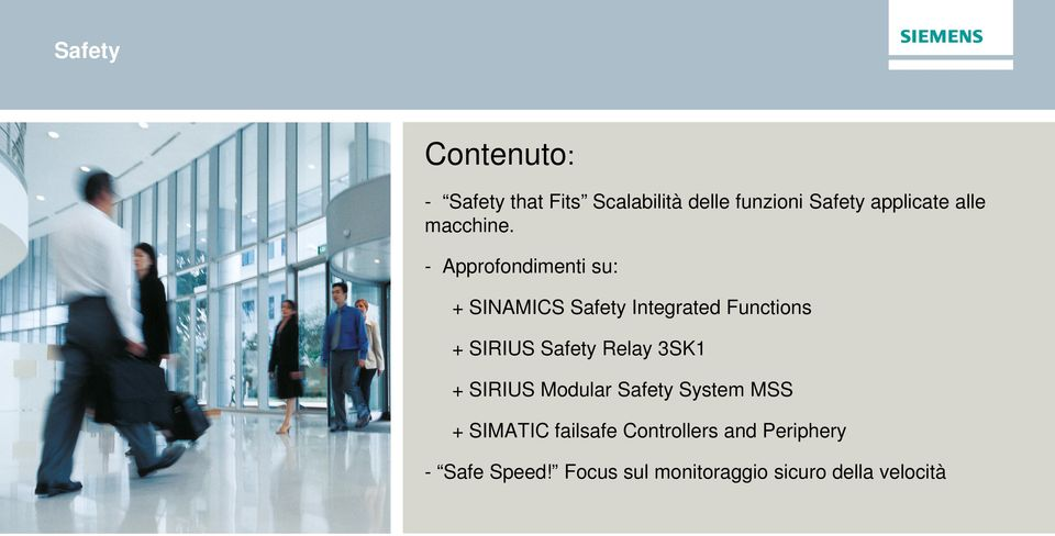 - Approfondimenti su: + SINAMICS Safety Integrated Functions + SIRIUS Safety Relay