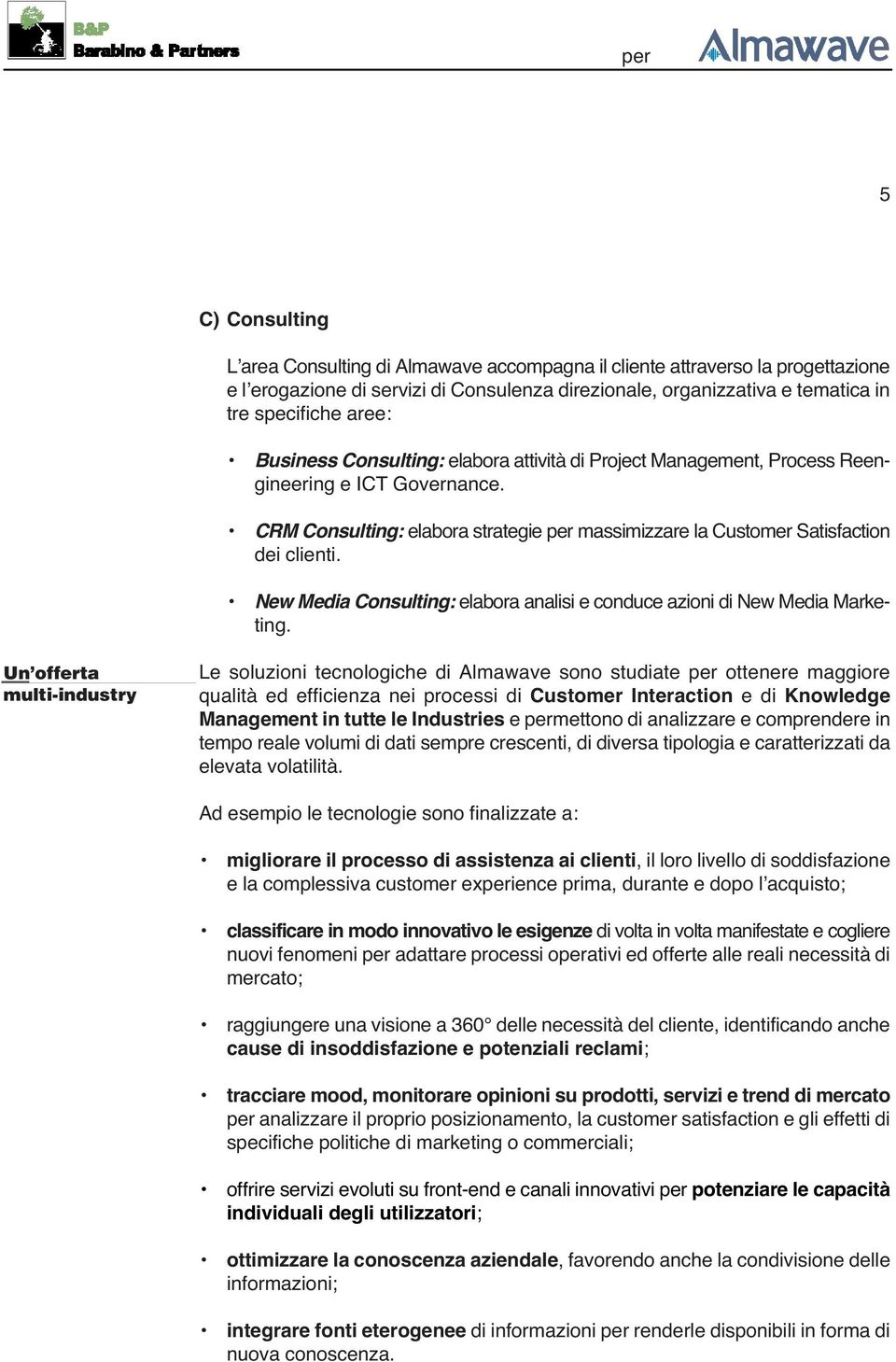 New Media Consulting: elabora analisi e conduce azioni di New Media Marketing.