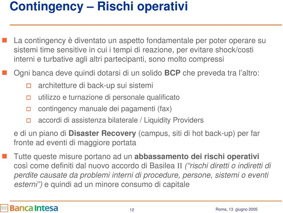 qualificato contingency manuale dei pagamenti (fax) accordi di assistenza bilaterale / Liquidity Providers e di un piano di Disaster Recovery (campus, siti di hot back-up) per far fronte ad eventi di