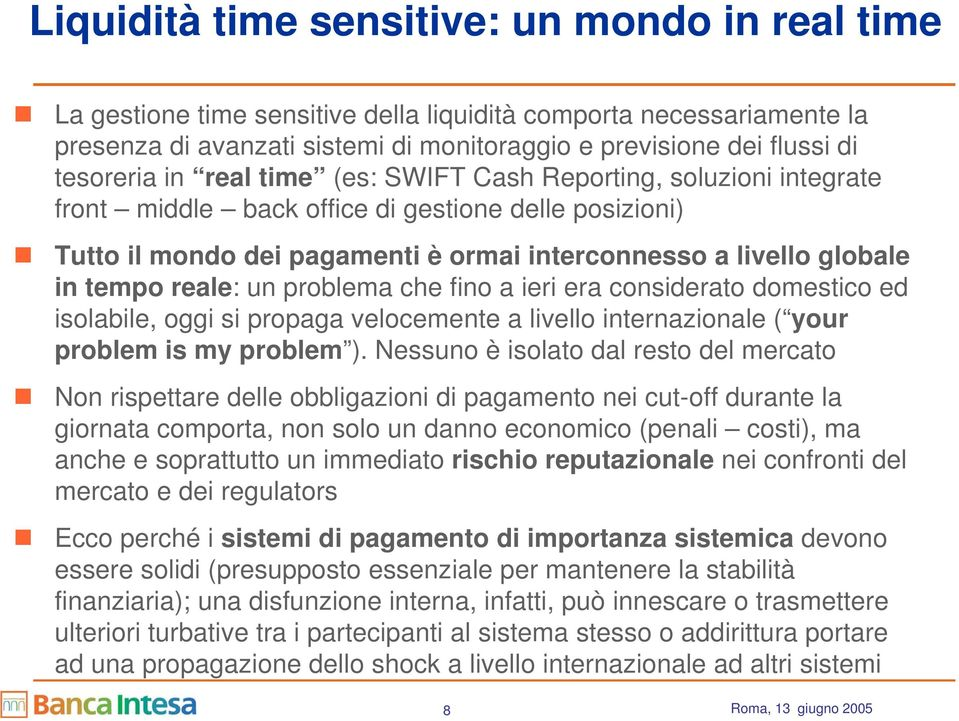 tempo reale: un problema che fino a ieri era considerato domestico ed isolabile, oggi si propaga velocemente a livello internazionale ( your problem is my problem ).