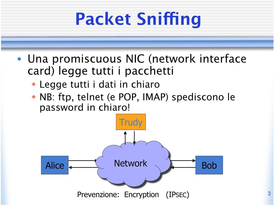NB: ftp, telnet (e POP, IMAP) spediscono le password in