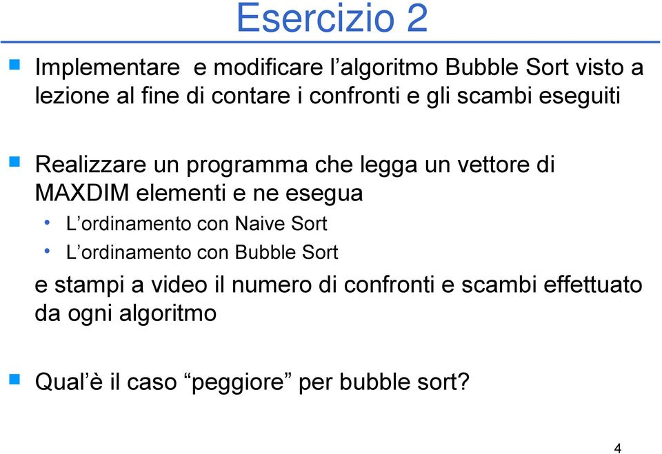 elementi e ne esegua L ordinamento con Naive Sort L ordinamento con Bubble Sort e stampi a video