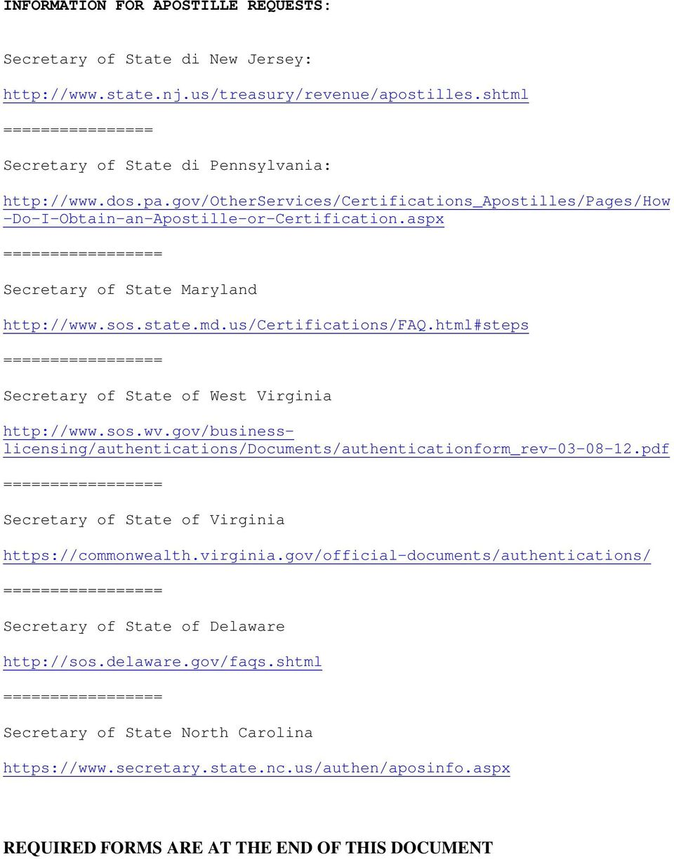 html#steps ================= Secretary of State of West Virginia http://www.sos.wv.gov/businesslicensing/authentications/documents/authenticationform_rev-03-08-12.