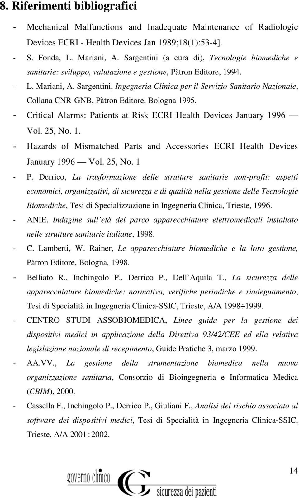 Sargentini, Ingegneria Clinica per il Servizio Sanitario Nazionale, Collana CNR-GNB, Pàtron Editore, Bologna 1995. - Critical Alarms: Patients at Risk ECRI Health Devices January 1996 Vol. 25, No. 1. - Hazards of Mismatched Parts and Accessories ECRI Health Devices January 1996 Vol.