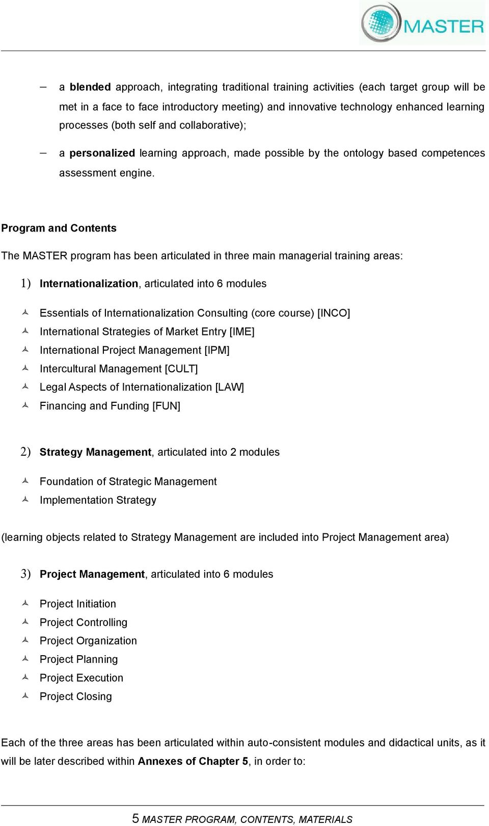 Program and Contents The MASTER program has been articulated in three main managerial training areas: 1) Internationalization, articulated into 6 modules Essentials of Internationalization Consulting