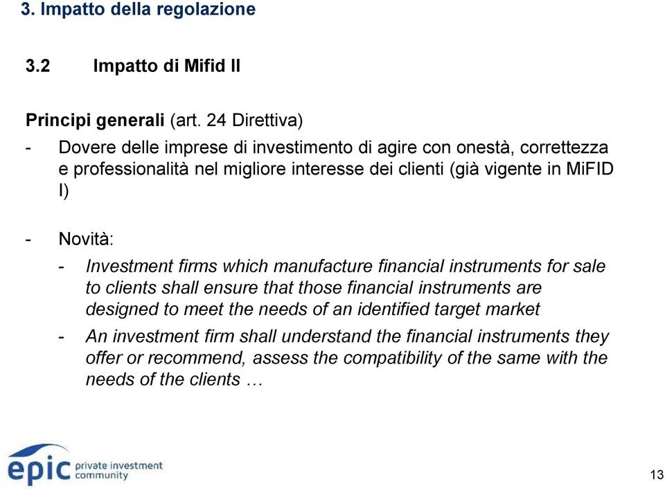 vigente in MiFID I) - Novità: - Investment firms which manufacture financial instruments for sale to clients shall ensure that those financial