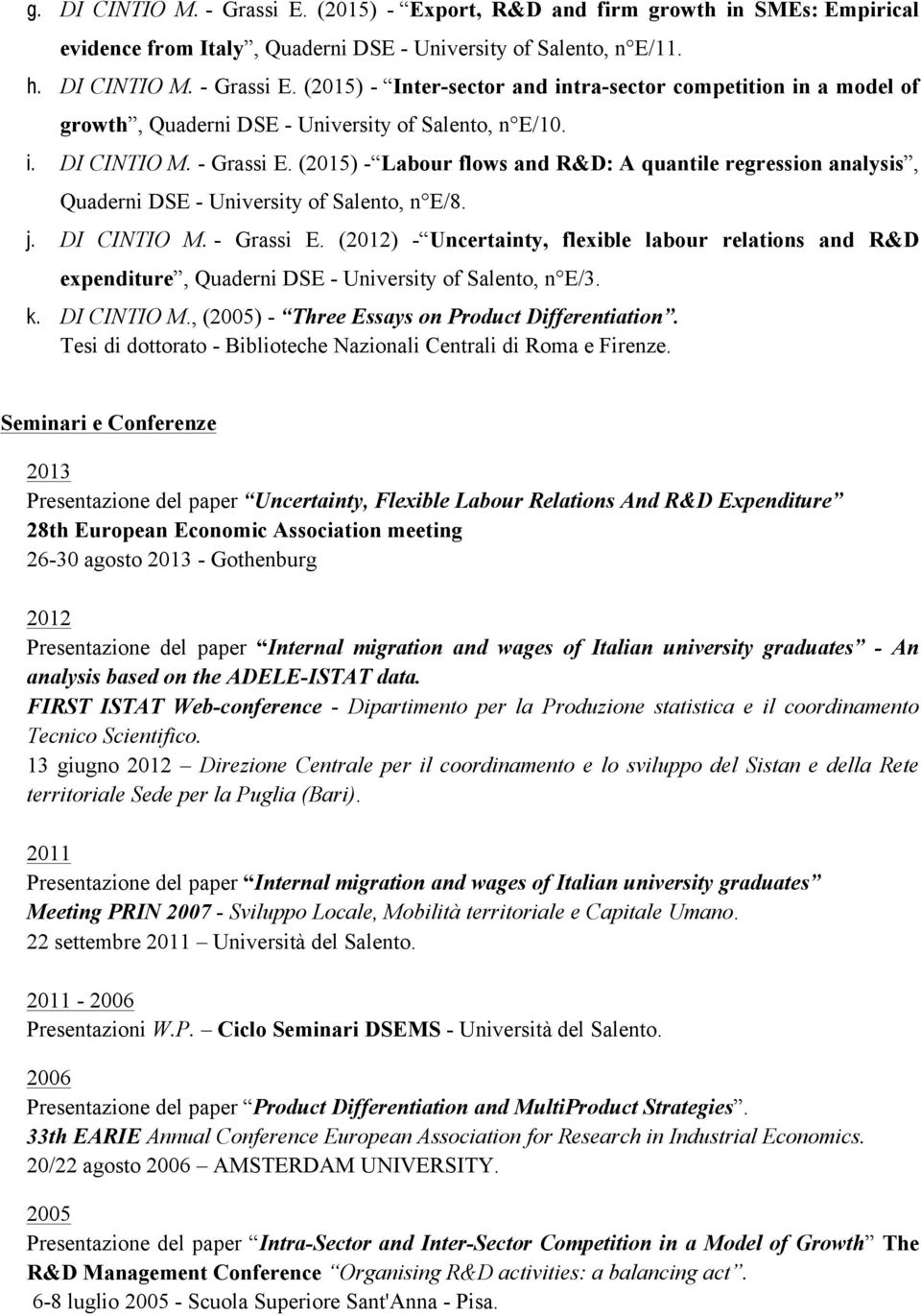 k. DI CINTIO M., (2005) - Three Essays on Product Differentiation. Tesi di dottorato - Biblioteche Nazionali Centrali di Roma e Firenze.