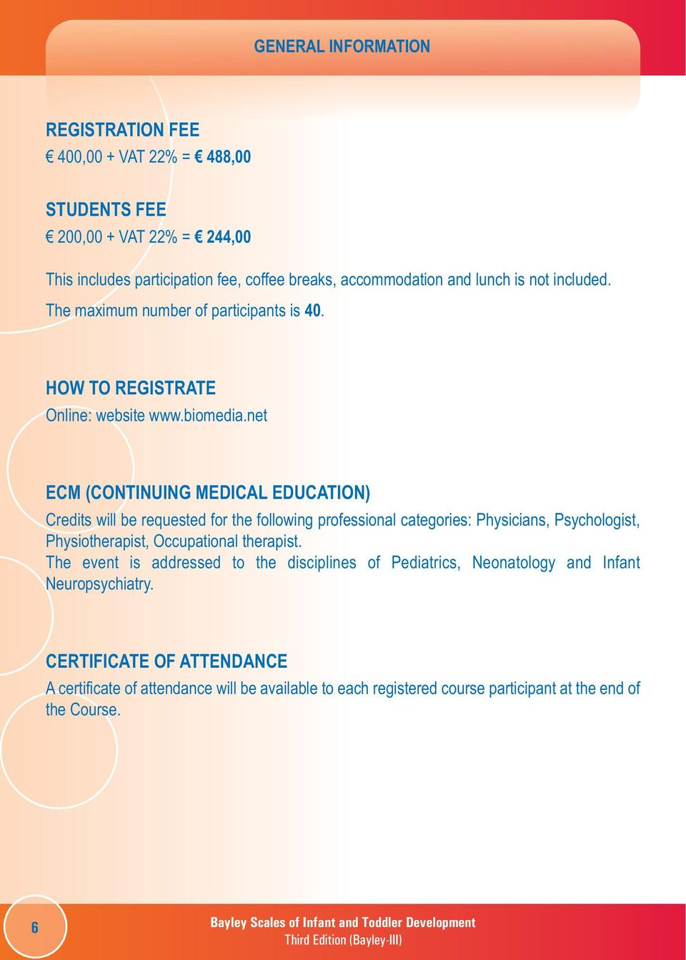 net ECM (CONTINUING MEDICAL EDUCATION) Credits will be requested for the following professional categories: Physicians, Psychologist, Physiotherapist, Occupational