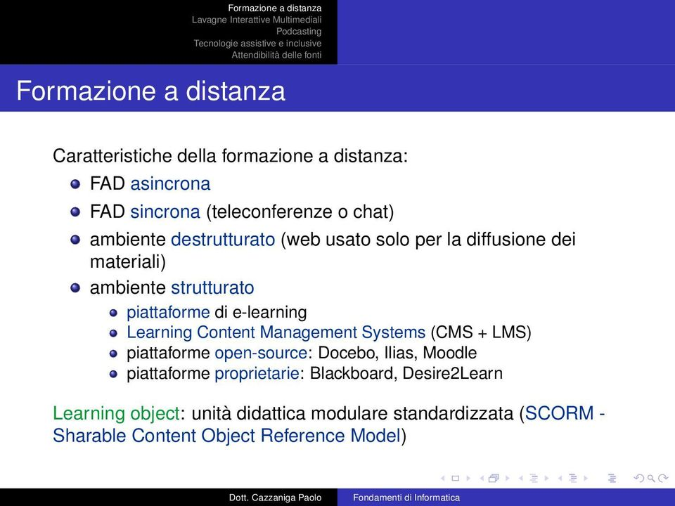 Learning Content Management Systems (CMS + LMS) piattaforme open-source: Docebo, Ilias, Moodle piattaforme proprietarie: