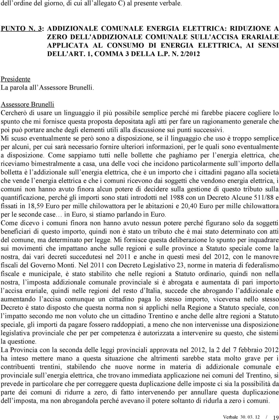 2/2012 La parola all Assessore Brunelli.