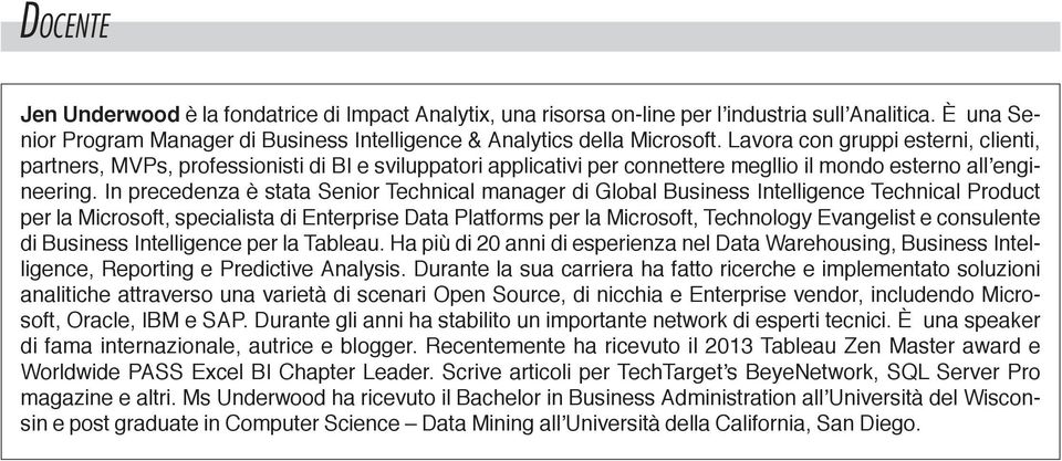 In precedenza è stata Senior Technical manager di Global Business Intelligence Technical Product per la Microsoft, specialista di Enterprise Data Platforms per la Microsoft, Technology Evangelist e