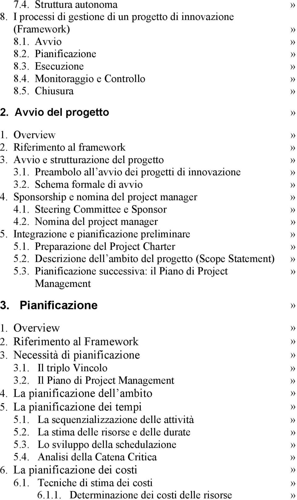 Sponsorship e nomina del project manager» 4.1. Steering Committee e Sponsor» 4.2. Nomina del project manager» 5. Integrazione e pianificazione preliminare» 5.1. Preparazione del Project Charter» 5.2. Descrizione dell ambito del progetto (Scope Statement)» 5.