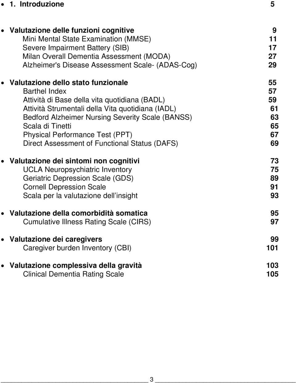 Alzheimer Nursing Severity Scale (BANSS) 63 Scala di Tinetti 65 Physical Performance Test (PPT) 67 Direct Assessment of Functional Status (DAFS) 69 Valutazione dei sintomi non cognitivi 73 UCLA