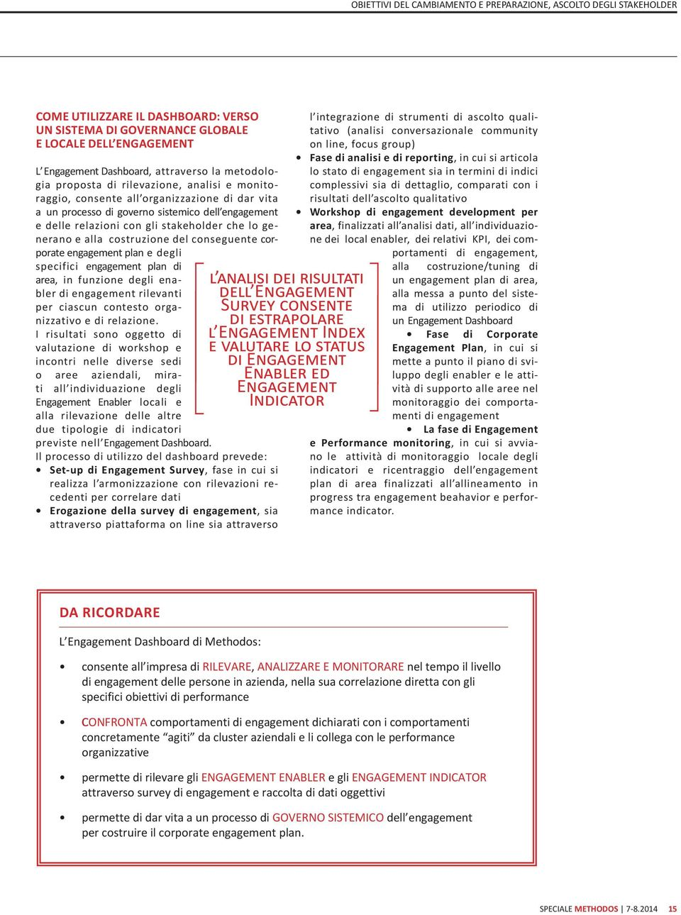 generano e alla costruzione del conseguente corporate engagement plan e degli specifici engagement plan di area, in funzione degli enabler di engagement rilevanti per ciascun contesto organizzativo e
