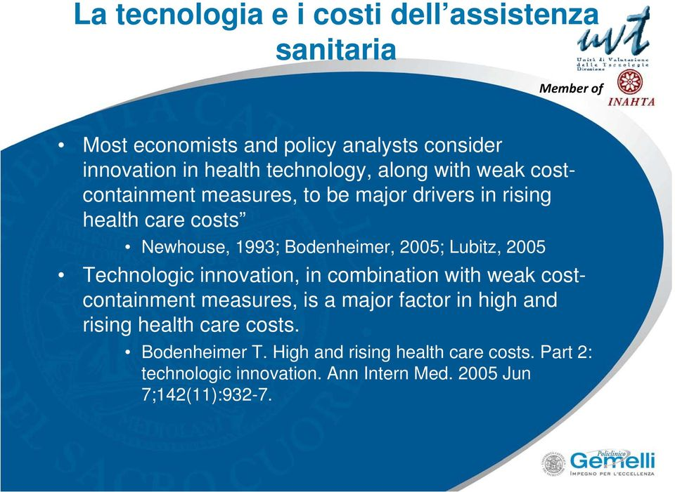 Lubitz, 2005 Technologic innovation, in combination with weak costcontainment measures, is a major factor in high and rising