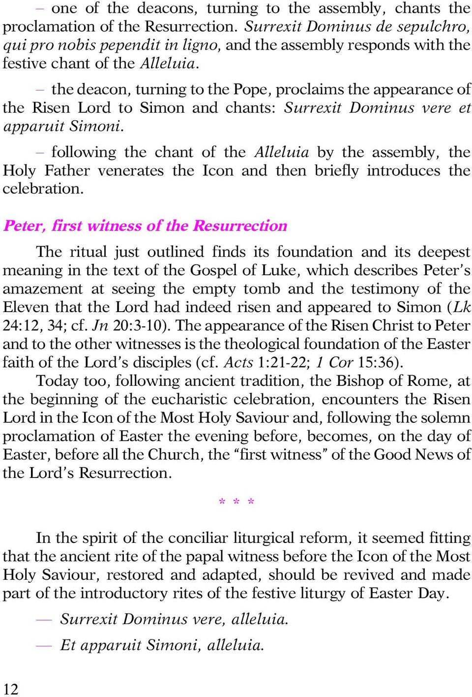 the deacon, turning to the Pope, proclaims the appearance of the Risen Lord to Simon and chants: Surrexit Dominus vere et apparuit Simoni.