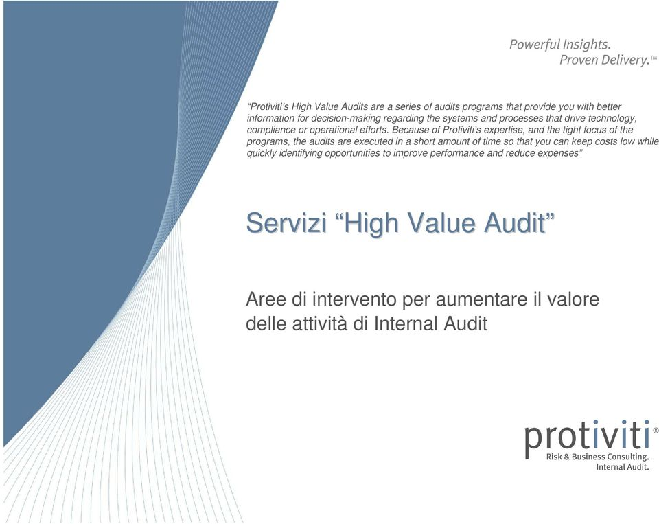 Because of Protiviti s expertise, and the tight focus of the programs, the audits are executed in a short amount of time so that you can