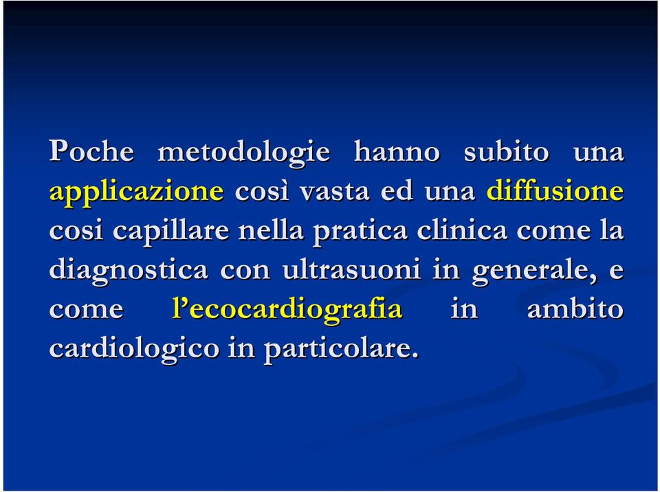 clinica come la diagnostica con ultrasuoni in generale,