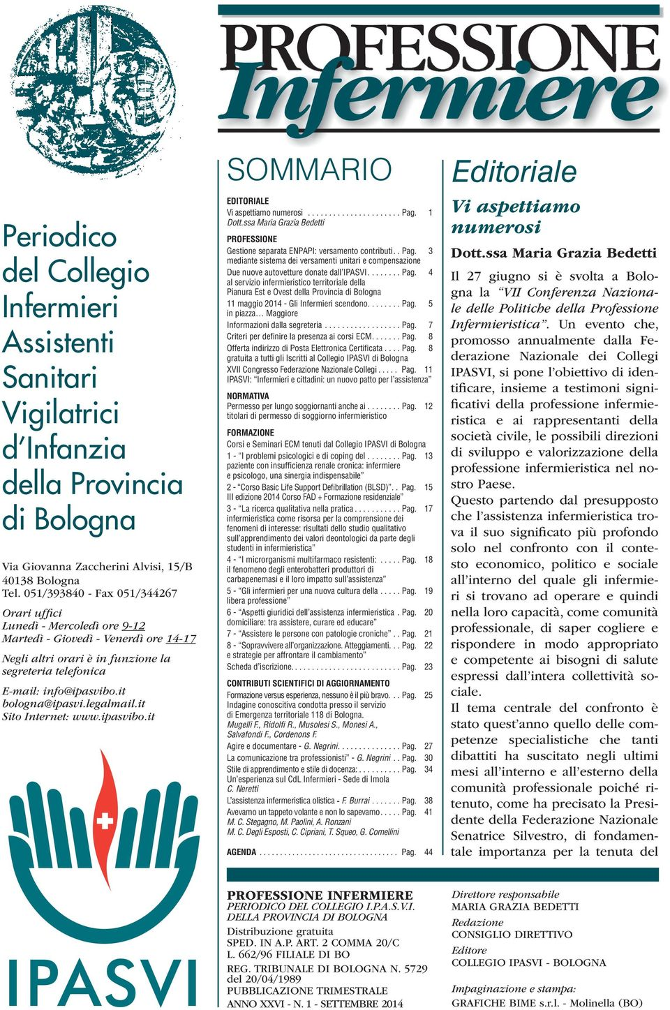 it bologna@ipasvi.legalmail.it Sito Internet: www.ipasvibo.it SOMMARIO EDITORIALE Vi aspettiamo numerosi... Pag. 1 Dott.