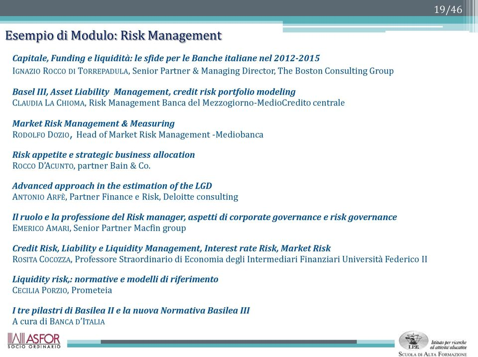 Measuring RODOLFO DOZIO, Head of Market Risk Management -Mediobanca Risk appetite e strategic business allocation ROCCO D ACUNTO, partner Bain & Co.