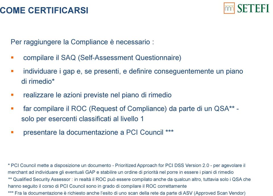 Council *** * PCI Council mette a disposizione un documento - Prioritized Approach for PCI DSS Version 2.