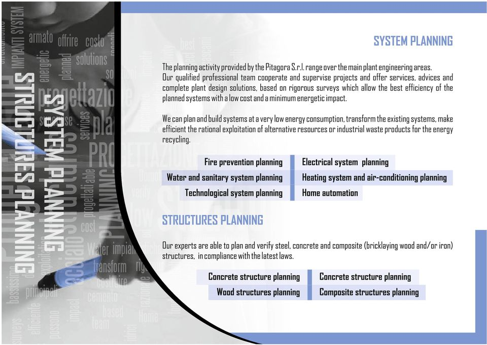 rigorous surveys which allow the best efficiency of the planned systems with a low cost and a minimum energetic impact.