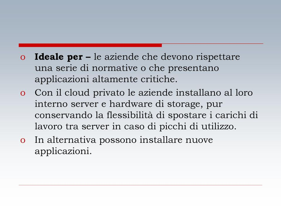 Con il cloud privato le aziende installano al loro interno server e hardware di storage, pur