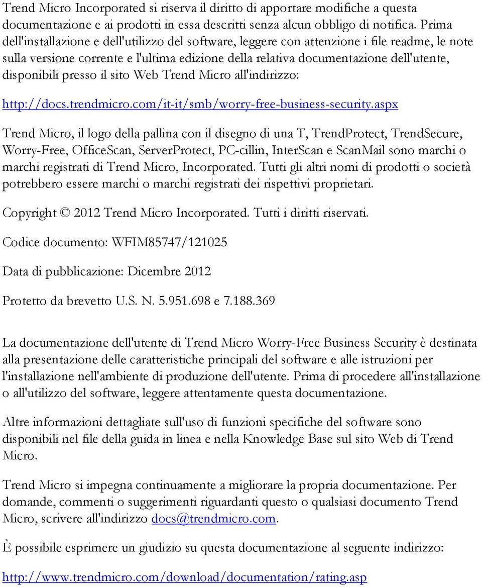 presso il sito Web Trend Micro all'indirizzo: http://docs.trendmicro.com/it-it/smb/worry-free-business-security.