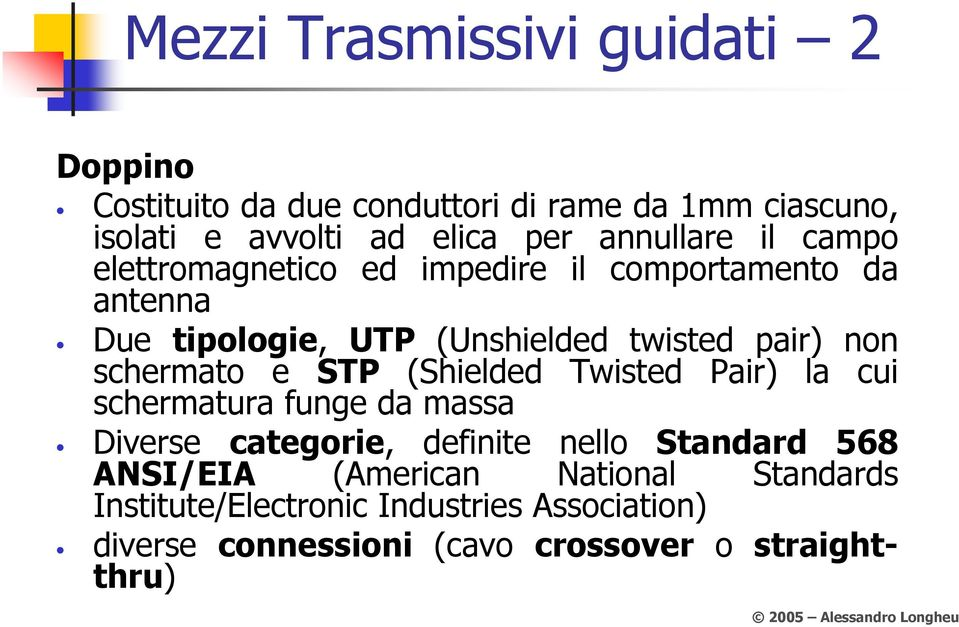 schermato e STP (Shielded Twisted Pair) la cui schermatura funge da massa Diverse categorie, definite nello Standard 568