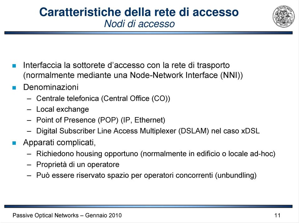 (POP) (IP, Ethernet) Digital Subscriber Line Access Multiplexer (DSLAM) nel caso xdsl Apparati complicati, Richiedono housing