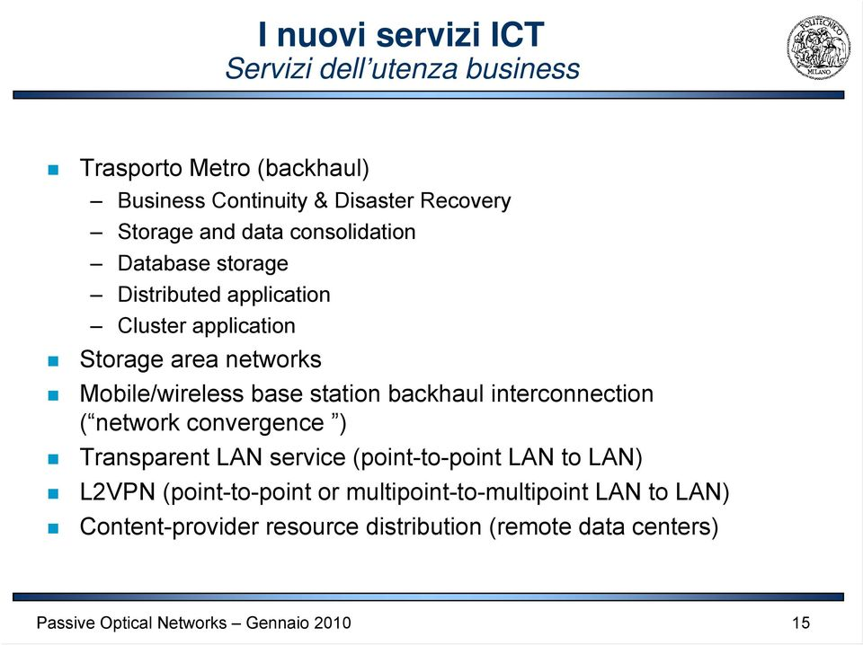Mobile/wireless base station backhaul interconnection ( network convergence ) Transparent LAN service (point-to-point LAN