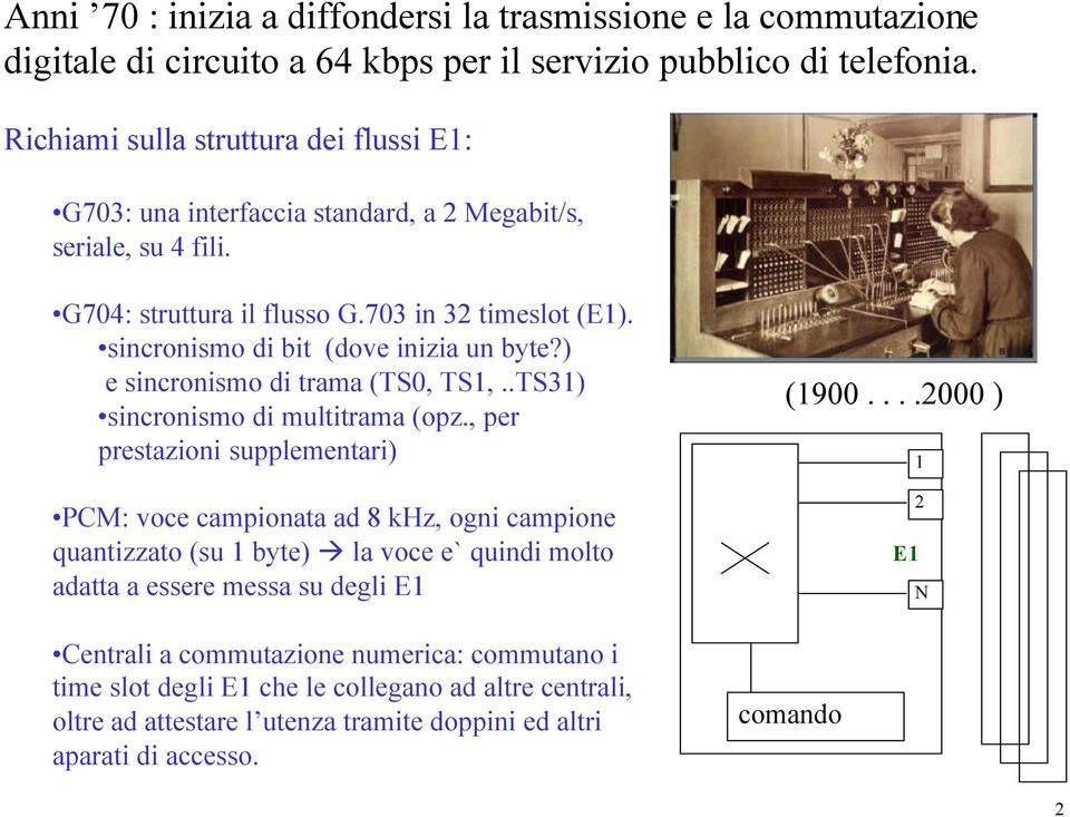 sincronismo di bit (dove inizia un byte?) e sincronismo di trama (TS0, TS1,..TS31) sincronismo di multitrama (opz.