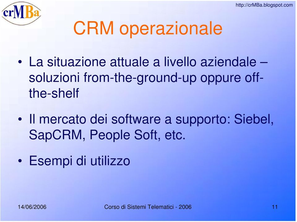 dei software a supporto: Siebel, SapCRM, People Soft, etc.