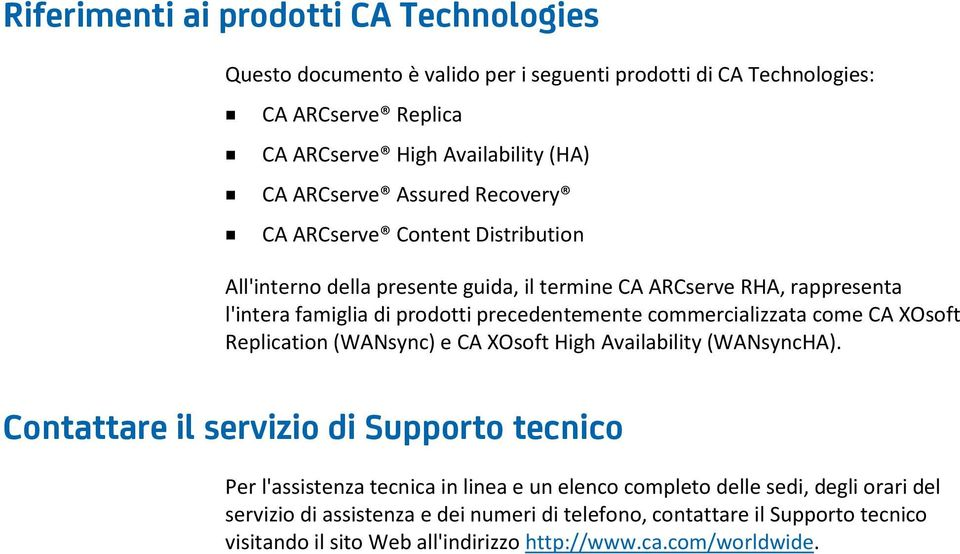 commercializzata come CA XOsoft Replication (WANsync) e CA XOsoft High Availability (WANsyncHA).
