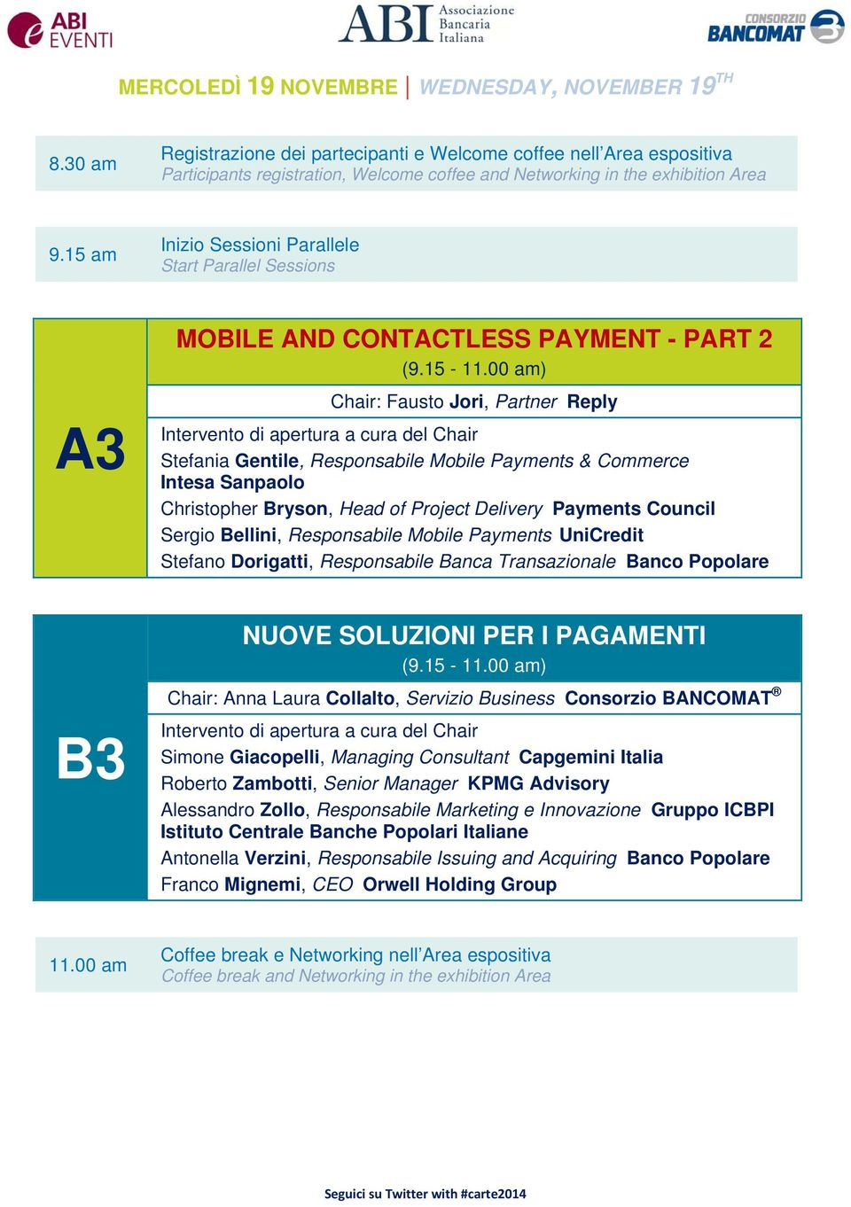 15 am Inizio Sessioni Parallele Start Parallel Sessions A3 B3 MOBILE AND CONTACTLESS PAYMENT - PART 2 (9.15-11.