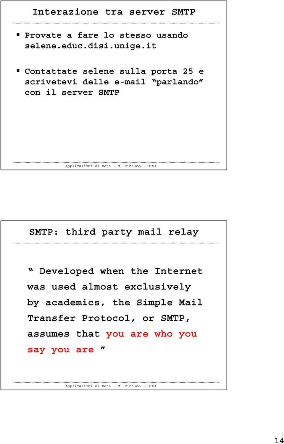 SMTP: third party mail relay Developed when the Internet was used almost exclusively