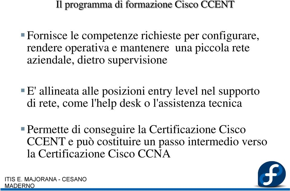 entry level nel supporto di rete, come l'help desk o l'assistenza tecnica Permette di conseguire