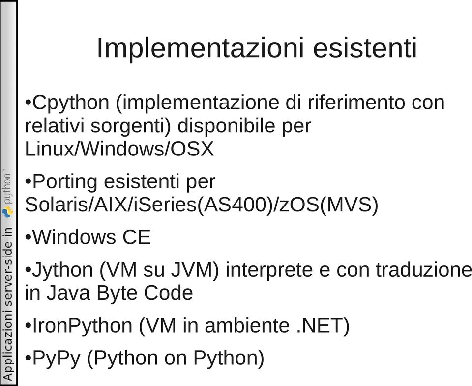 Solaris/AIX/iSeries(AS400)/zOS(MVS) Windows CE Jython (VM su JVM) interprete