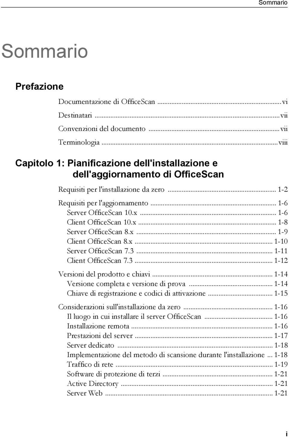 .. 1-6 Client OfficeScan 10.x... 1-8 Server OfficeScan 8.x... 1-9 Client OfficeScan 8.x... 1-10 Server OfficeScan 7.3... 1-11 Client OfficeScan 7.3... 1-12 Versioni del prodotto e chiavi.