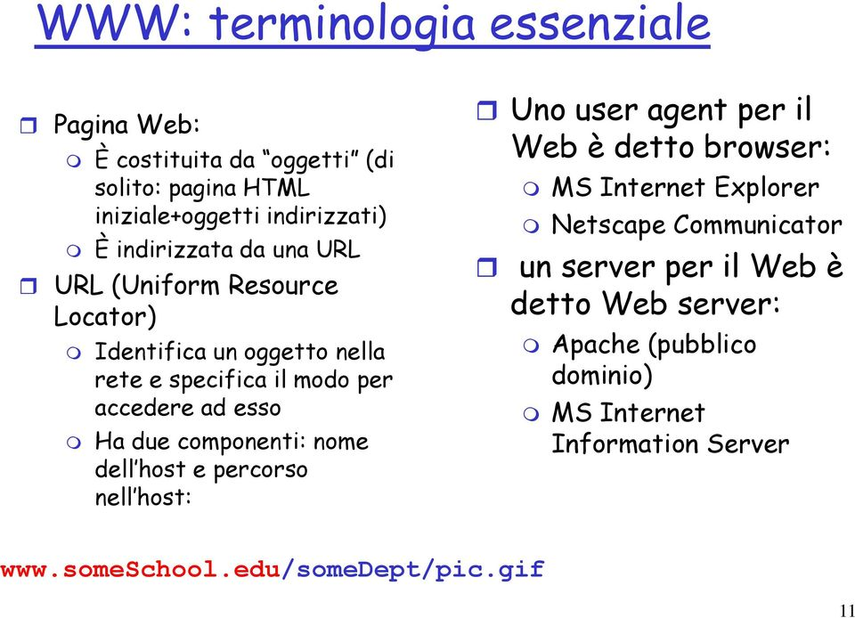 due componenti: nome dell host e percorso nell host: Uno user agent per il Web è detto browser: MS Internet Explorer Netscape