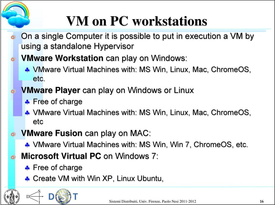 VMware Player can play on Windows or Linux Free of charge VMware Virtual Machines with: MS Win, Linux, Mac, ChromeOS, etc VMware Fusion can play