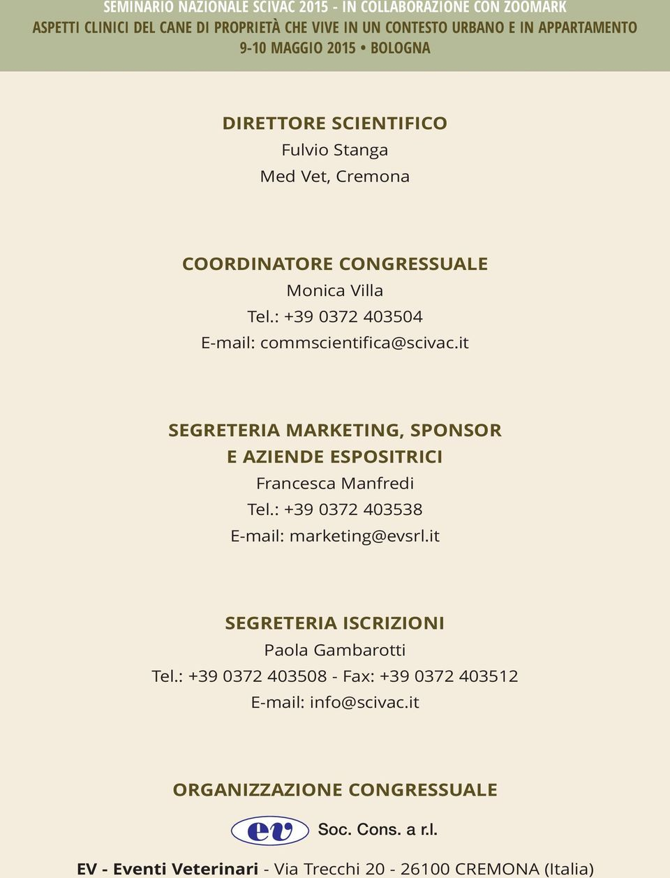 it SEGRETERIA MARKETING, SPONSOR E AZIENDE ESPOSITRICI Francesca Manfredi Tel.: +39 0372 403538 E-mail: marketing@evsrl.