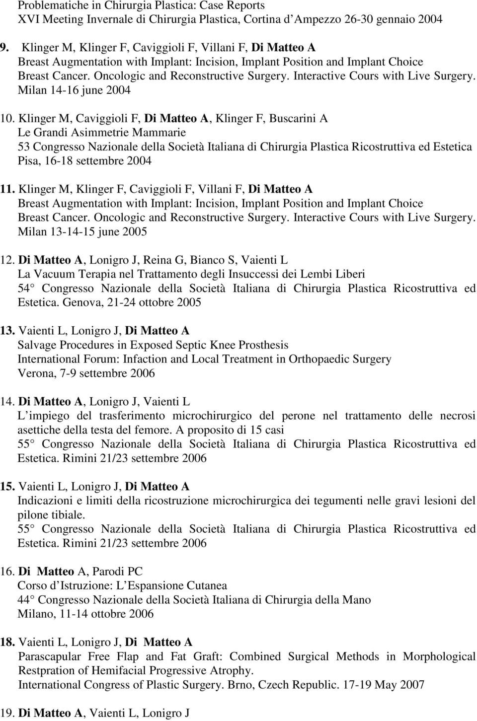 Interactive Cours with Live Surgery. Milan 14-16 june 2004 10.