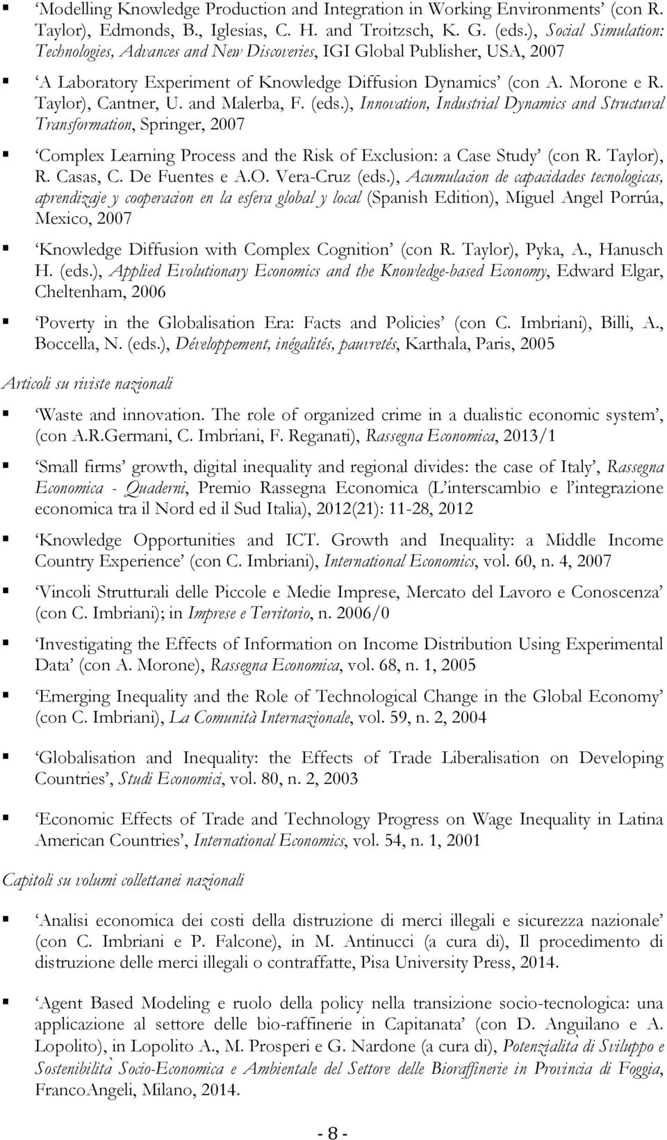 and Malerba, F. (eds.), Innovation, Industrial Dynamics and Structural Transformation, Springer, 2007 Complex Learning Process and the Risk of Exclusion: a Case Study (con R. Taylor), R. Casas, C.