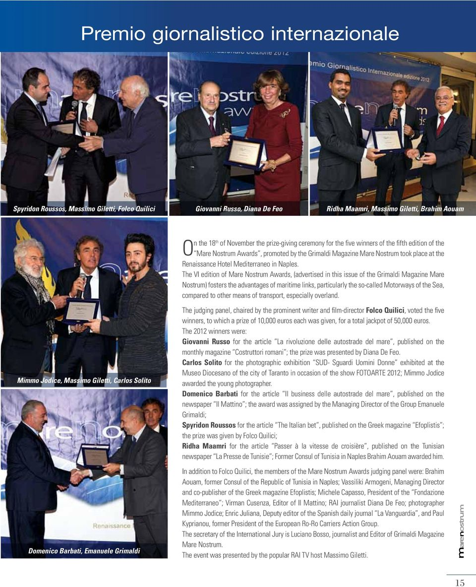 The VI edition of Mare Nostrum Awards, (advertised in this issue of the Grimaldi Magazine Mare Nostrum) fosters the advantages of maritime links, particularly the so-called Motorways of the Sea,