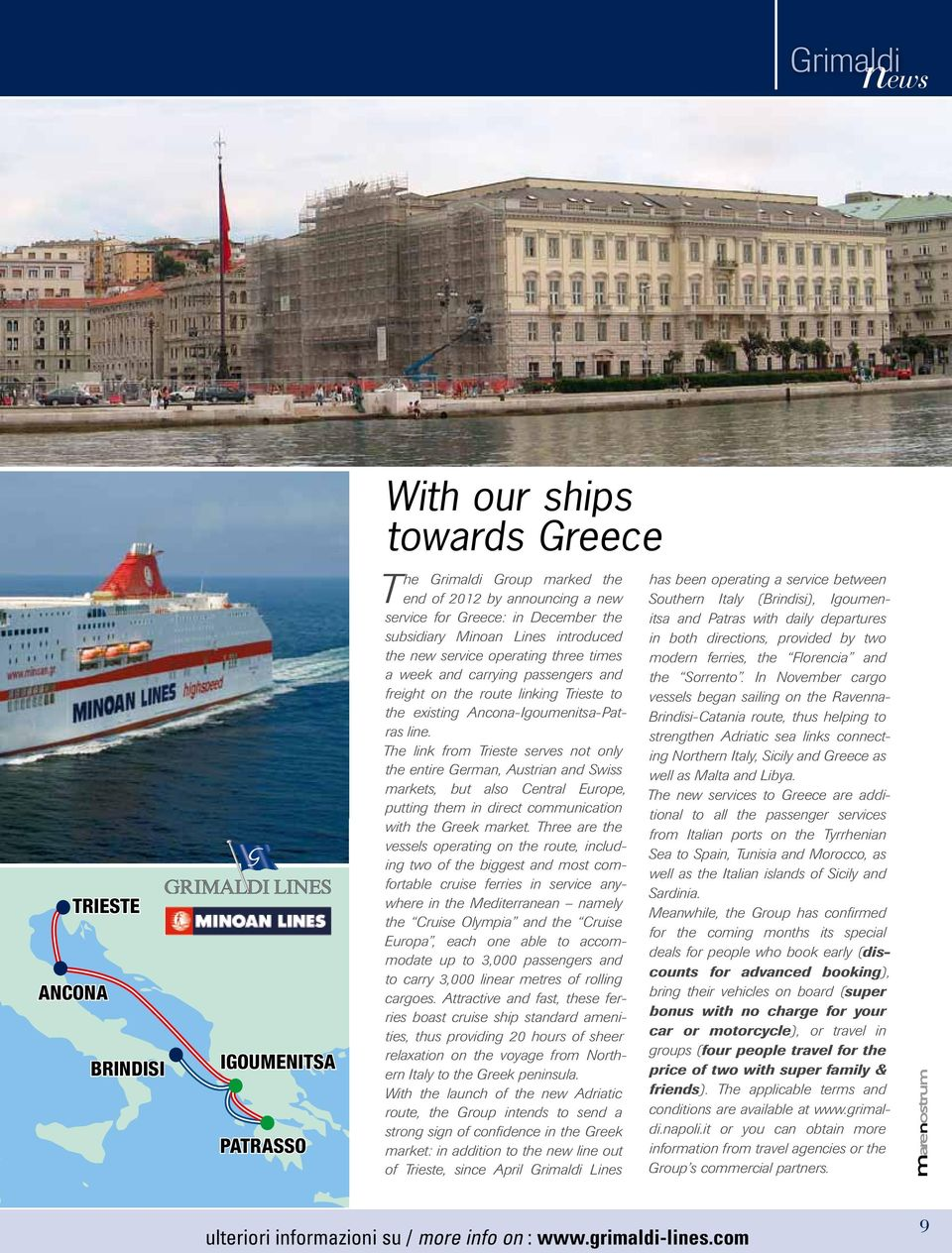 The link from Trieste serves not only the entire German, Austrian and Swiss markets, but also Central Europe, putting them in direct communication with the Greek market.