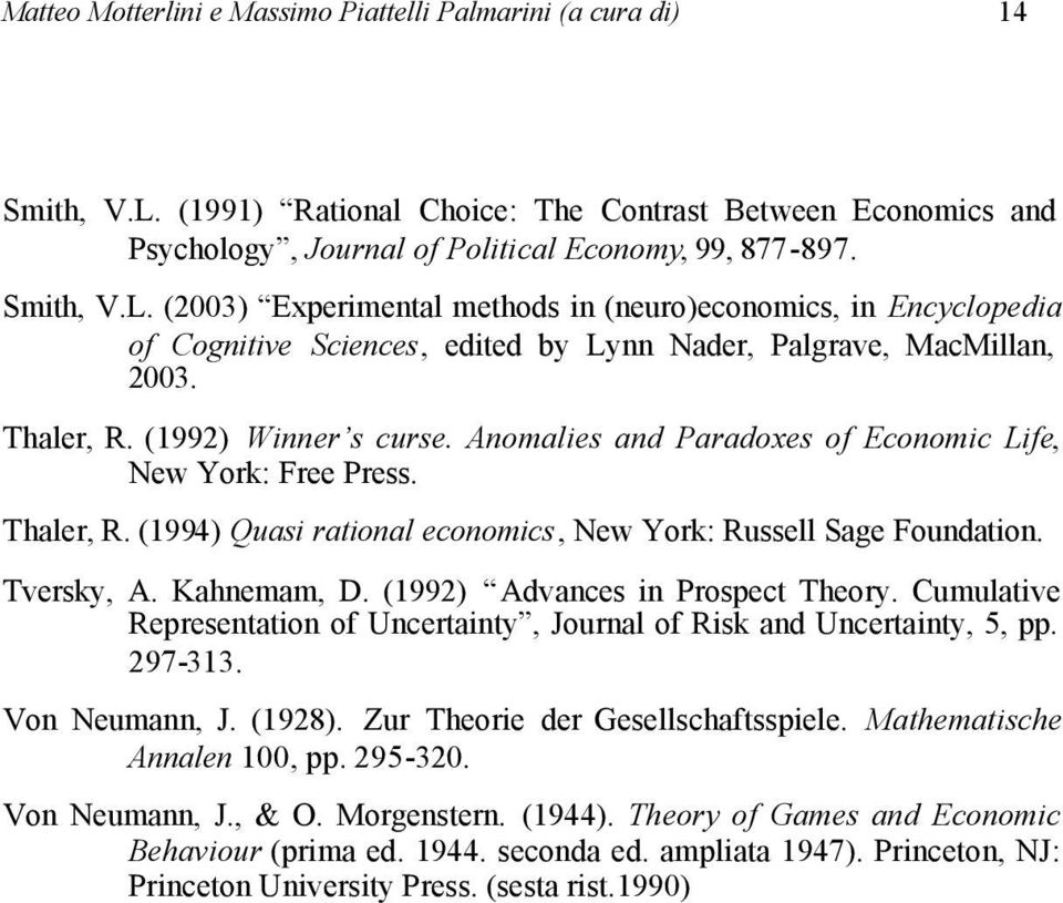 (2003) Experimental methods in (neuro)economics, in Encyclopedia of Cognitive Sciences, edited by Lynn Nader, Palgrave, MacMillan, 2003. Thaler, R. (1992) Winner s curse.