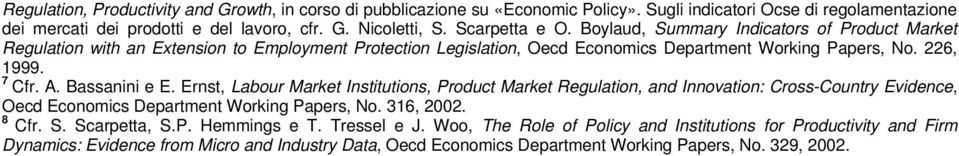 Bassanini e E. Ernst, Labour Market Institutions, Product Market Regulation, and Innovation: Cross-Country Evidence, Oecd Economics Department Working Papers, No. 316, 2002. 8 Cfr. S.