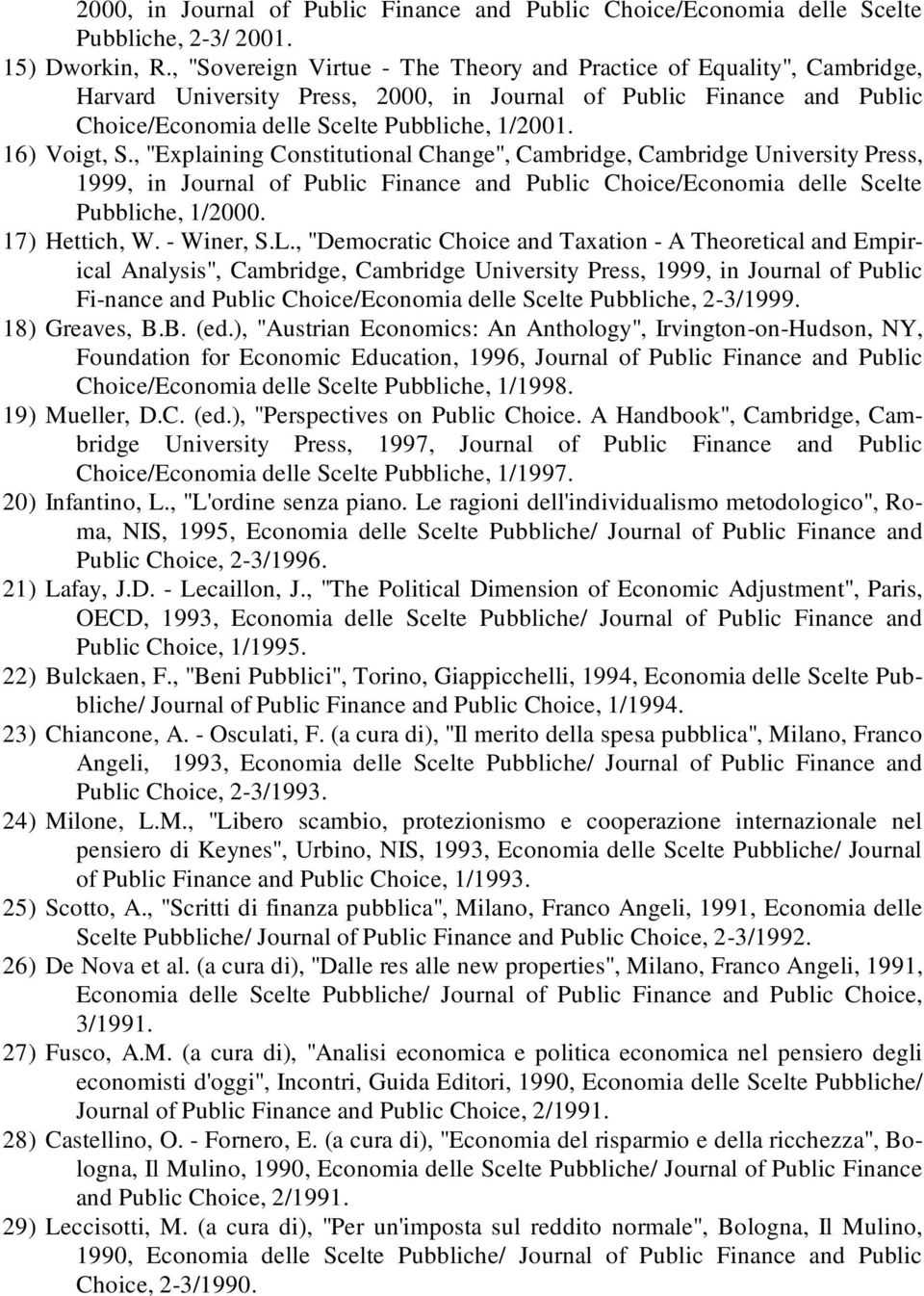 "16) Voigt, S., ""Explaining Constitutional Change"", Cambridge, Cambridge University Press, 1999, in Journal of Public Finance and Public Choice/Economia delle Scelte Pubbliche, 1/2000. 17) Hettich, W."